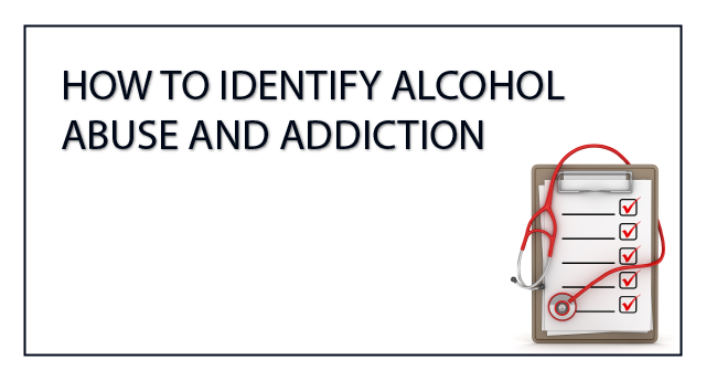 How to identify alcohol abuse and addiction