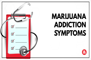 Signs and symptoms of marijuana addiction