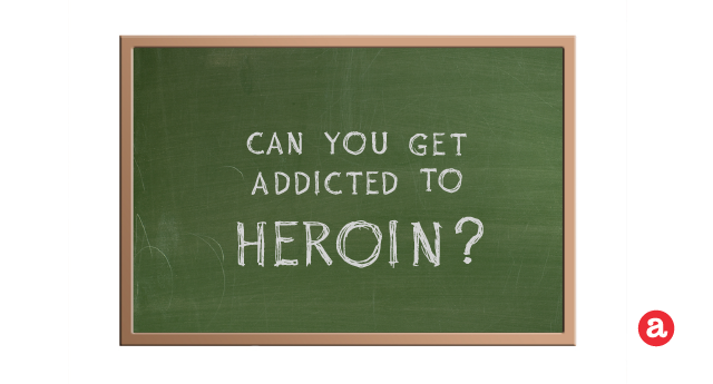 Can you get addicted to heroin?