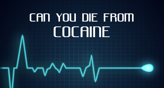 Can you die from taking cocaine?