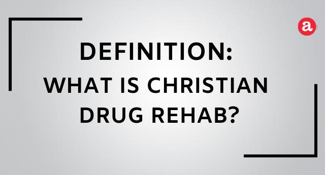 What is Christian drug rehab?