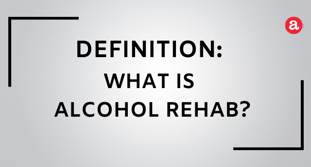 What is alcohol rehab?