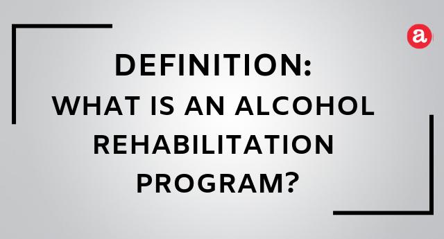What is an alcohol rehabilitation program?