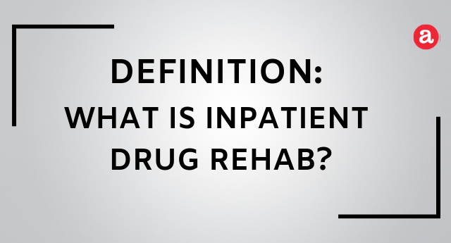 What is inpatient drug rehab?
