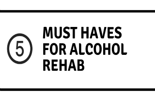 Alcohol rehabilitation centers: 5 MUST HAVES