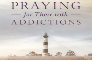 Praying for Those with Addictions: A Mission of Love, Mercy, and Hope BOOK REVIEW