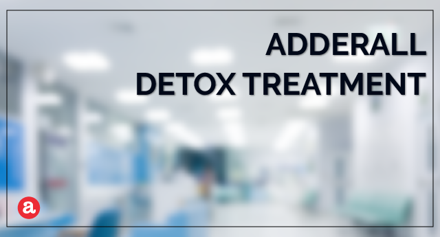 Adderall detox treatment