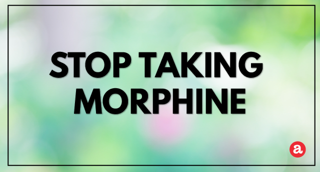 How to Stop Taking Morphine?