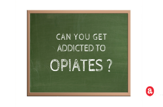 Can you get addicted to opiates?