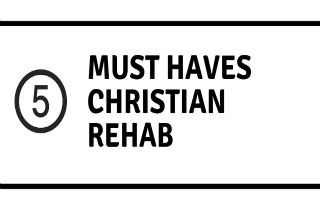 Christian Drug Rehab Centers: 5 MUST HAVES