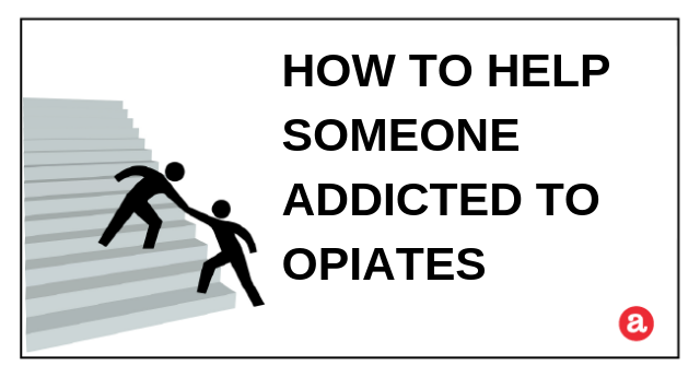 How to Help Someone Addicted to Opiates