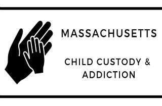 Addiction and Child Custody Laws in Massachusetts