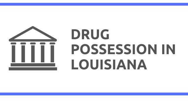 Drug Possession Laws in Louisiana