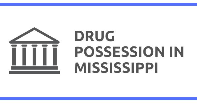 Drug Possession Laws in Mississippi