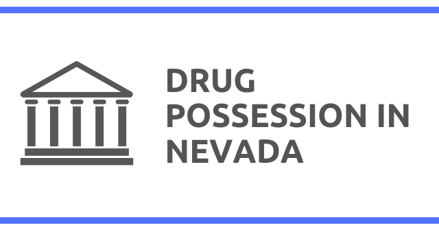 Drug Possession Laws in Nevada