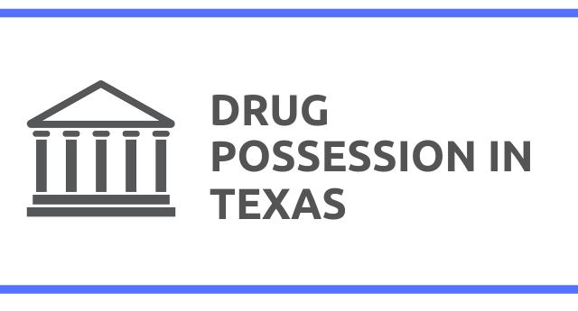 Drug Possession Laws in Texas